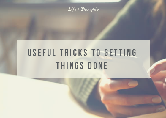 Useful Tricks To Getting Things Done