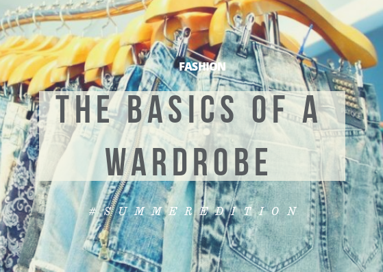 #SummerEdition|The Basics Of A Wardrobe