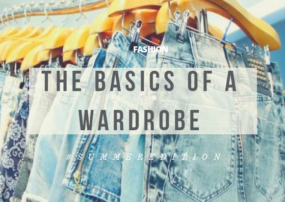 #SummerEdition|The Basics Of AWardrobe