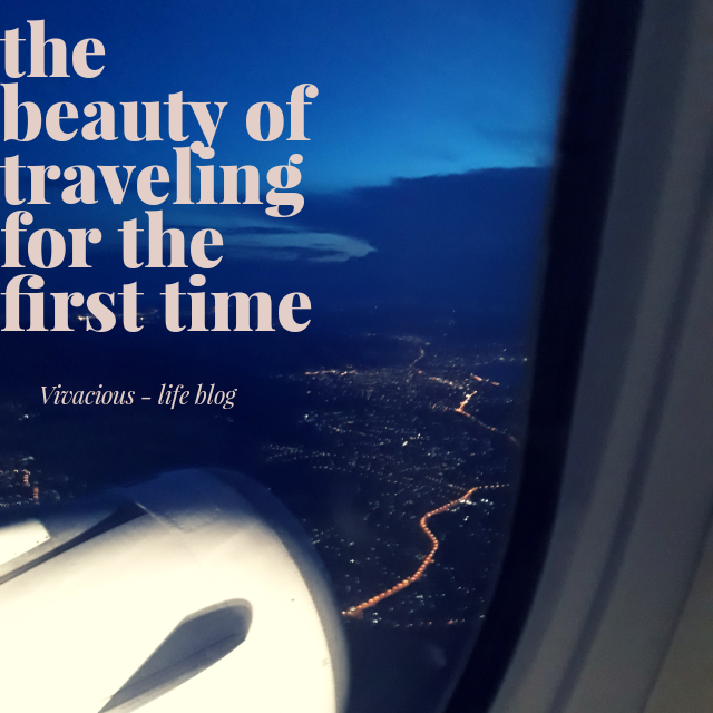The Beauty Of Traveling For The First Time