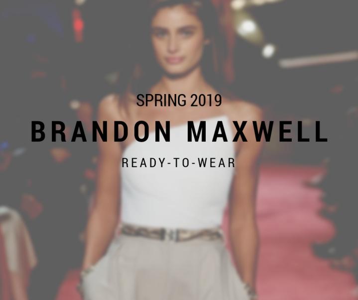 SPRING 2019 / READY-TO-WEAR/ BRANDONMAXWELL